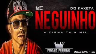 Mc Neguinho Do Kaxeta - A Firma Ta a Mil ♪ ' ( Lançamento 2013 )