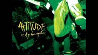 Attitude- get shit started