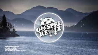 Fernandinho - Galileu (DJ Henrique Vieira Remix)