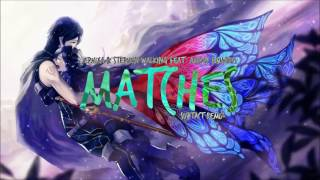 [Nightcore] Matches - Ephixa & Stephen Walking ft. Aaron Richards (Subtact Remix)