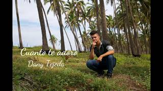 Cuanto te adoro - Dany Tejeda (Inedita)