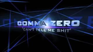 "COMMA ZERO - CAN'T TELL ME SHIT"""