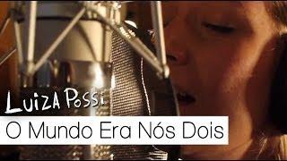 Luiza Possi - O Mundo Era Nós Dois (#DentrodaCena)