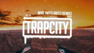 Bazzi - Mine (Nitti Gritti Remix) [Lyrics]