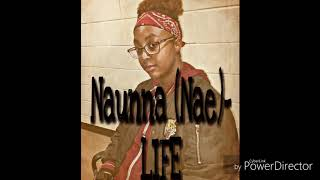 Naunna (Nae)- LIFE (Doin Bad Freestyle)
