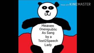 Heaven Onerepublic Cover by a Text to Speech robot