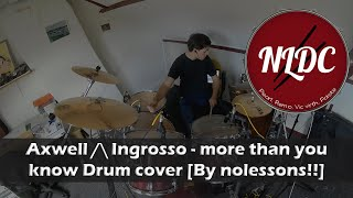 Axwell /\ Ingrosso - more than you know Drum cover By nolessons!!