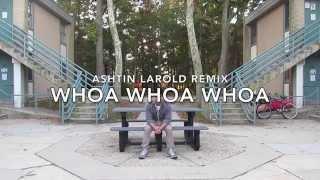 Ryan Camua | Whoa Whoa Whoa (Ashtin Larold Remix)