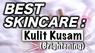 BEST SKINCARE PRODUCTS Buat Kulit Kusam (Brightening) | Suhaysalim