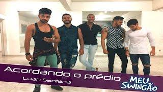 Acordando o prédio - Luan Santana - Coreografia Meu Swingão.