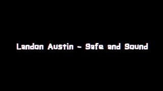 Landon Austin - Safe and Sound (Lyrics)