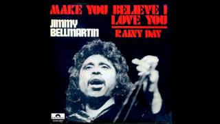 Jimmy Bellmartin - Make You Believe, I Love You