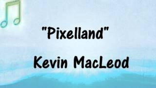 NEW Kevin MacLeod -PIXELLAND - Gaming, Comedic Background Music - Royalty-Free
