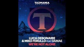 """Luca Debonaire & Mike Ferullo- """"We're Not Alone"""""""