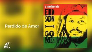 Edson Gomes - Perdido de Amor - O Melhor de Edson Gomes