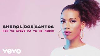 Sherol Dos Santos - Non ti avevo ma ti ho perso (Lyrics Video)