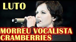 MORRE VOCALISTA DO CRANBERRIES Dolores O'Riordan, FALECEU CANTORA DA BANDA CRANBERRIES