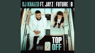 DJ Khaled - Top Off (feat. JAY Z, Future & Beyoncé)