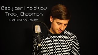 BABY CAN I HOLD YOU - TRACY CHAPMAN (Max Milian Cover)