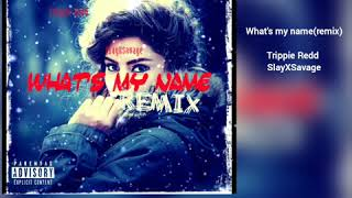 Trippie Redd Ft. SlayXSavage Whats My Name (Remix)