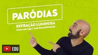 Chora me Liga - João Bosco/Vinícius - Paródia Refração Luminosa