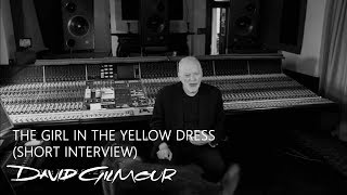 David Gilmour - The Girl In The Yellow Dress (Short Interview)