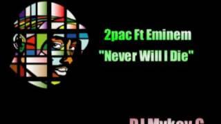 "*NEW* 2pac ft Eminem ""Never Will I Die"" 2009 DJ MYKEY  G"