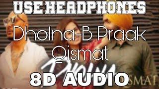 Dholna-B Praak [8D AUDIO] Ammy Virk   Sargun Mehta   Qismat   8D Punjabi Songs