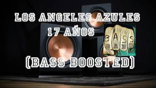 Los Angeles azules - 17 Años- (BASS BOOSTED)