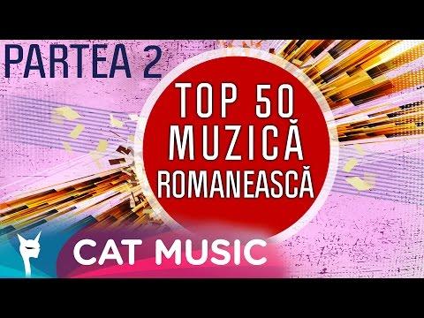 TOP 50 Muzica Romaneasca (Partea a II-a)