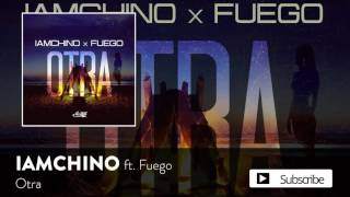 IAMCHINO - Otra ft. Fuego [Official Audio]