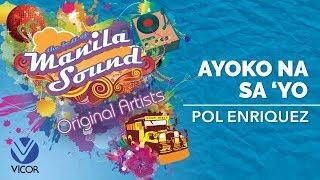 Pol Enriquez - Ayoko Na Sa 'Yo [The Best of Manila Sound]