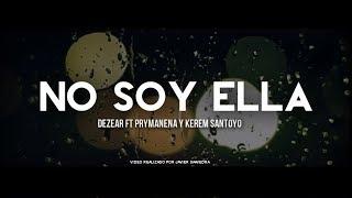 No soy ella - Dezear rp Ft. Prymanena & Kerem | Rap Romantico 2017
