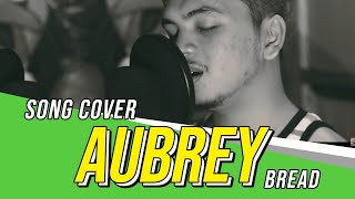 Bread - Aubrey Song Cover