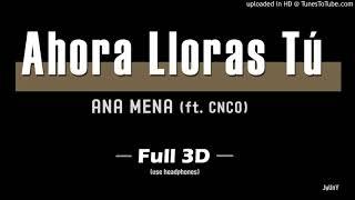ANA MENA - (FULL 3D Audio) Ahora Lloras Tú (ft.CNCO)