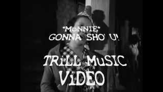 *MoNNIE* GONNA SHO' U!   *TRiLL MuSIC*  ViDEO   by JOHNNIE B241