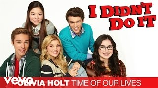 "Olivia Holt - Time Of Our Lives (""I Didn't Do It"" Theme) - Olivia Holt"
