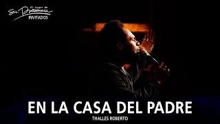 Thalles Roberto - En La Casa Del Padre (Casa Do Pai) - El Lugar De Su Presencia