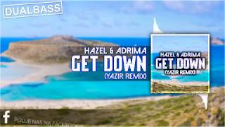 Hazel & Adrima - Get Down (Yazir Remix) + DOWNLOAD