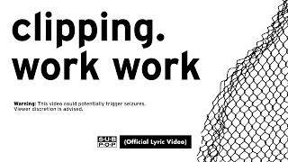 clipping. - Work Work (Feat. Cocc Pistol Cree) [OFFICIAL LYRIC VIDEO]