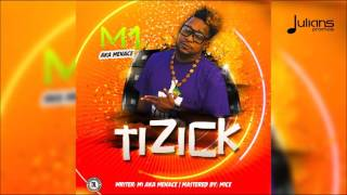 "M1 aka Menace - Tizick ""2017 Soca"" (Trinidad)"