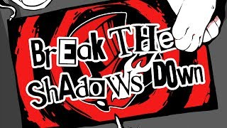 Break the Shadows Down (Persona 5 Song) - Shadrow