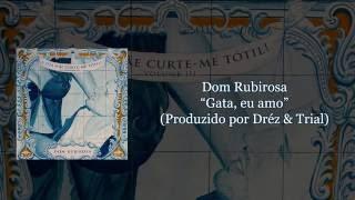Dom Rubirosa - Gata, eu amo (Prod. por Dréz & Trial) [com letra]