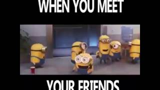 When you meet your friends# minions
