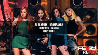 BlackPink - Boombayah (Ferry Remix)