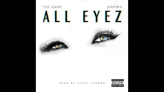 The Game - All Eyez (Feat. Jeremih) (Prod. By Scott Storch)