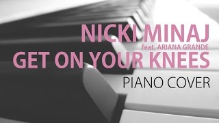Nicki Minaj (feat. Ariana Grande) - Get On Your Knees - Piano Cover
