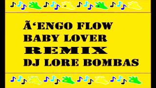 Ã'engo Flow Baby Lover Remix dj lore bombas
