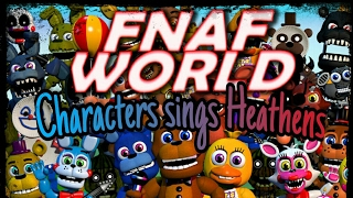 FNAF World Characters sings |Heathens|.