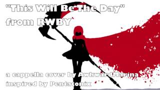 """This Will Be The Day"" from RWBY A Cappella cover (Inspired by Pentatonix)"
